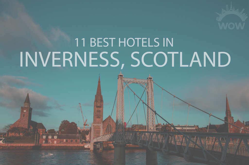 11 Best Hotels in Inverness, Scotland