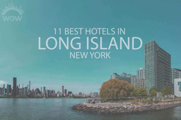 11 Best Hotels in Long Island, New York