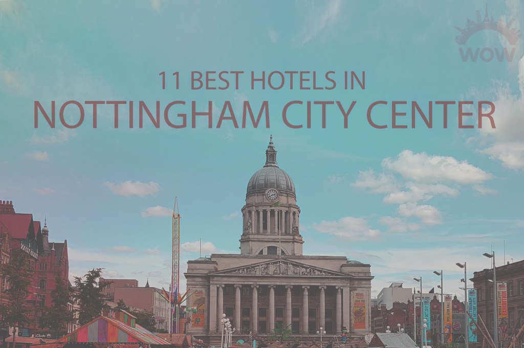 11 Best Hotels in Nottingham City Center