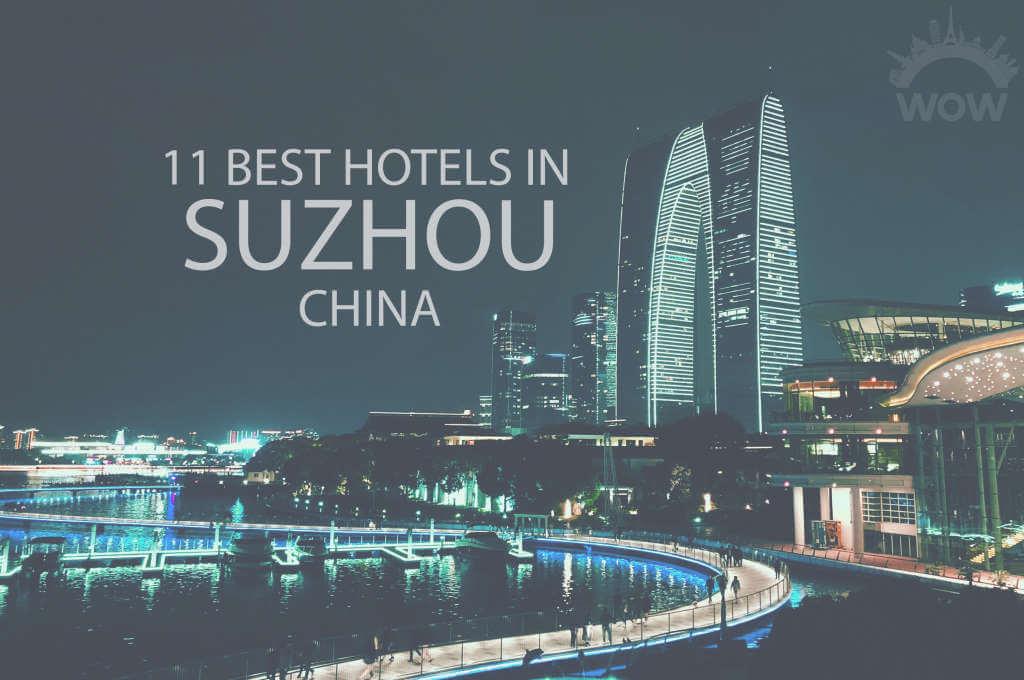 11 Best Hotels in Suzhou, China