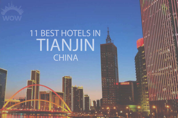 11 Best Hotels in Tianjin, China