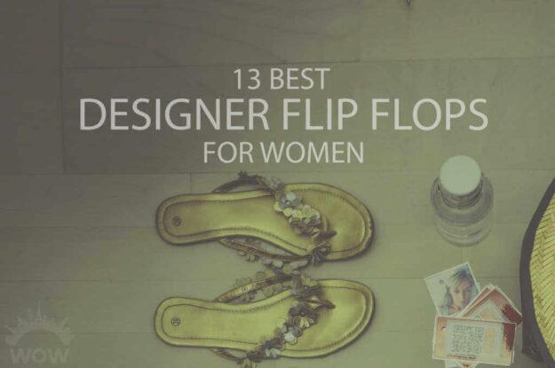 13 Best Designer Flip Flops for Women