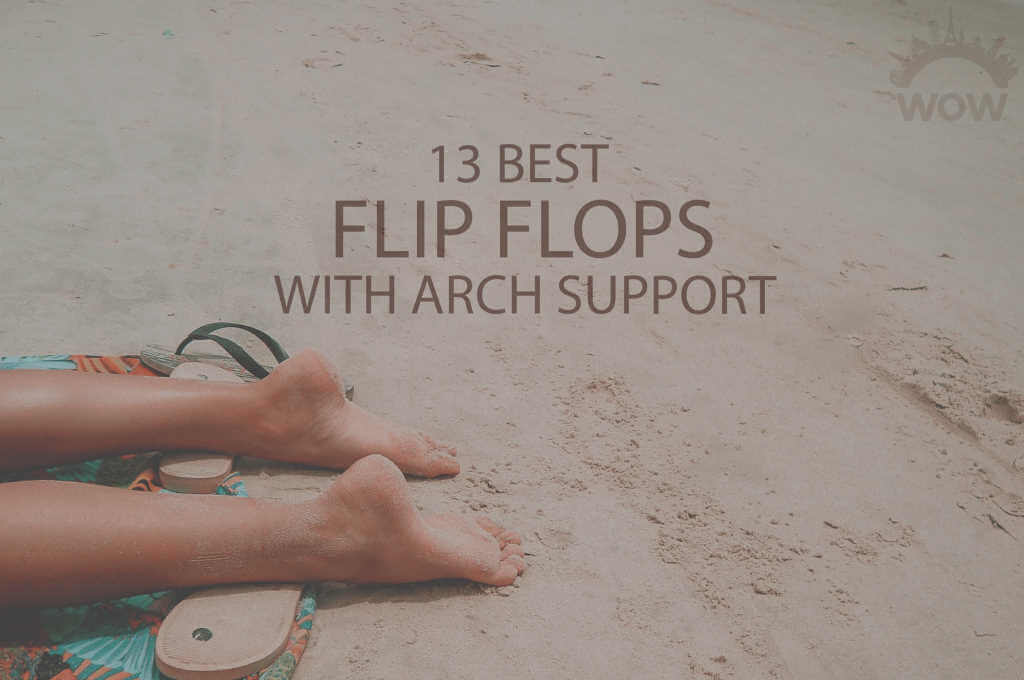 13 Best Flip Flops with Arch Support