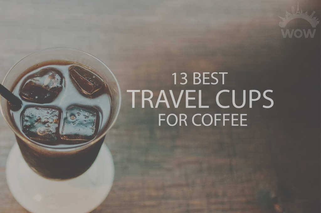 13 Best Travel Cups for Coffee