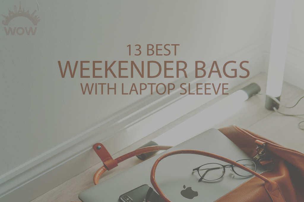 13 Best Weekender Bags with Laptop Sleeve