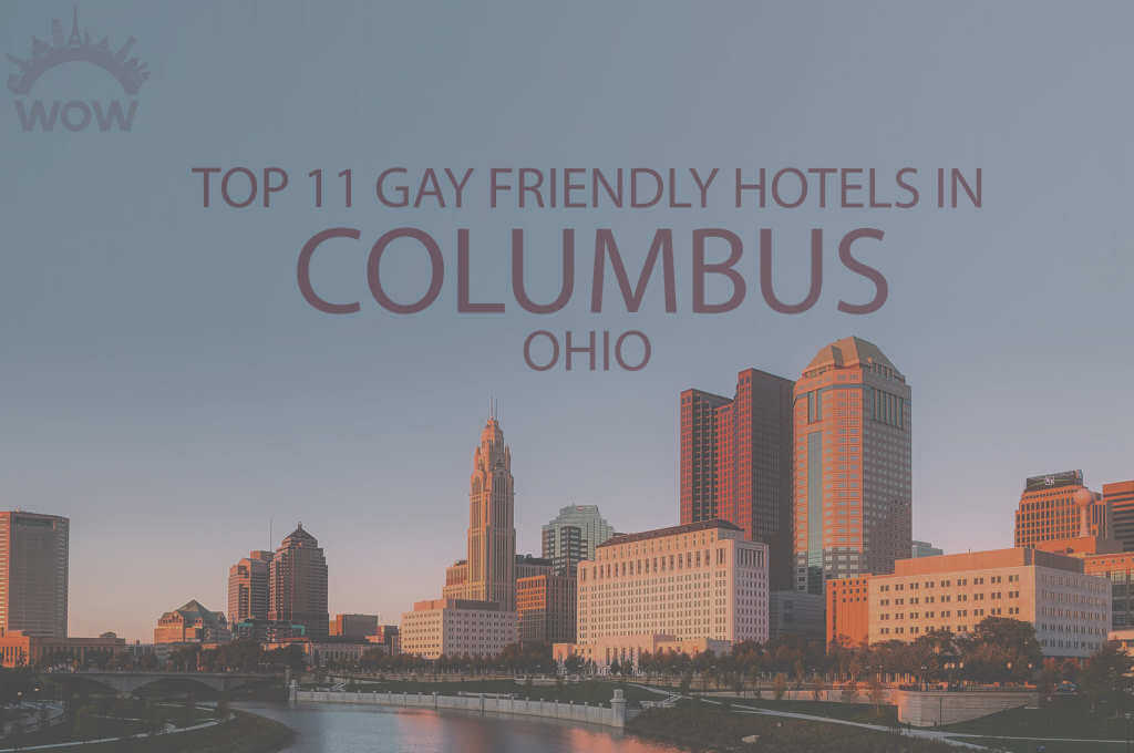 Top 11 Gay Friendly Hotels In Columbus, Ohio