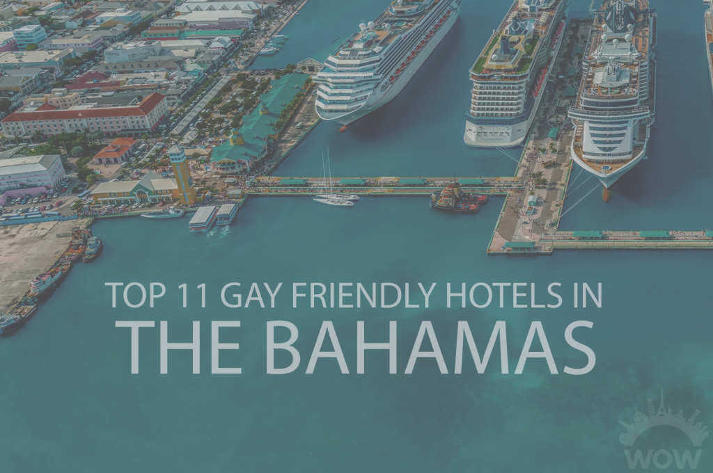 Top 11 Gay Friendly Hotels In The Bahamas