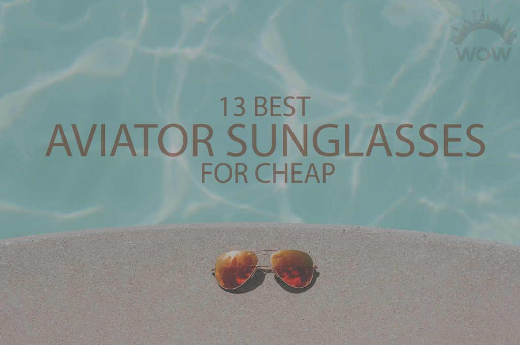 13 Best Aviator Sunglasses for Cheap