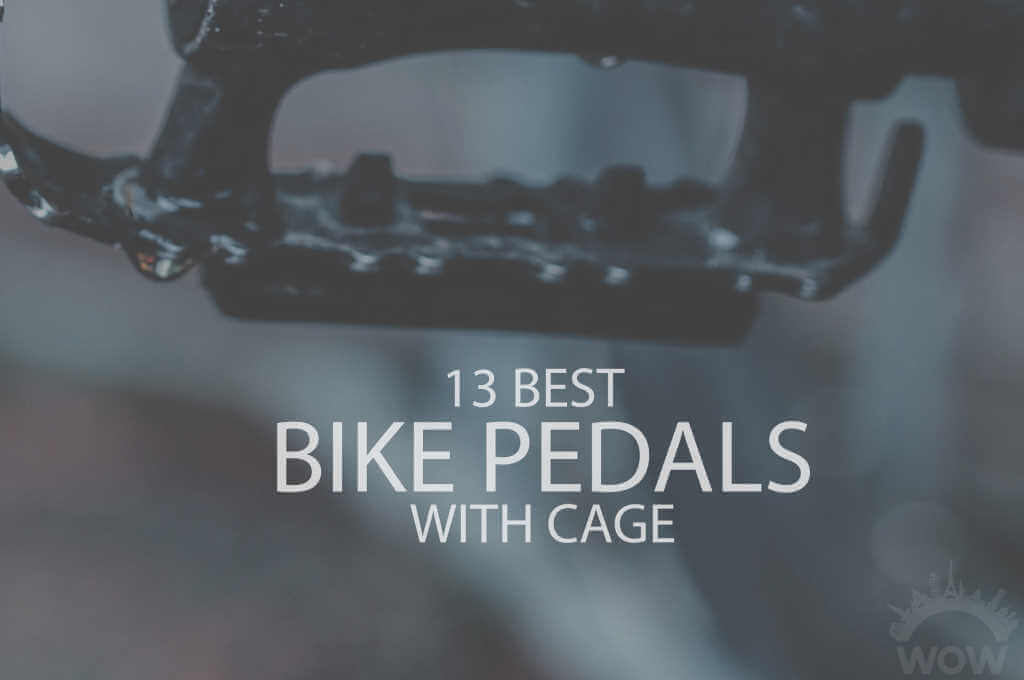 13 Best Bike Pedals with Cage