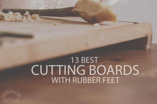 13 Best Cutting Boards with Rubber Feet