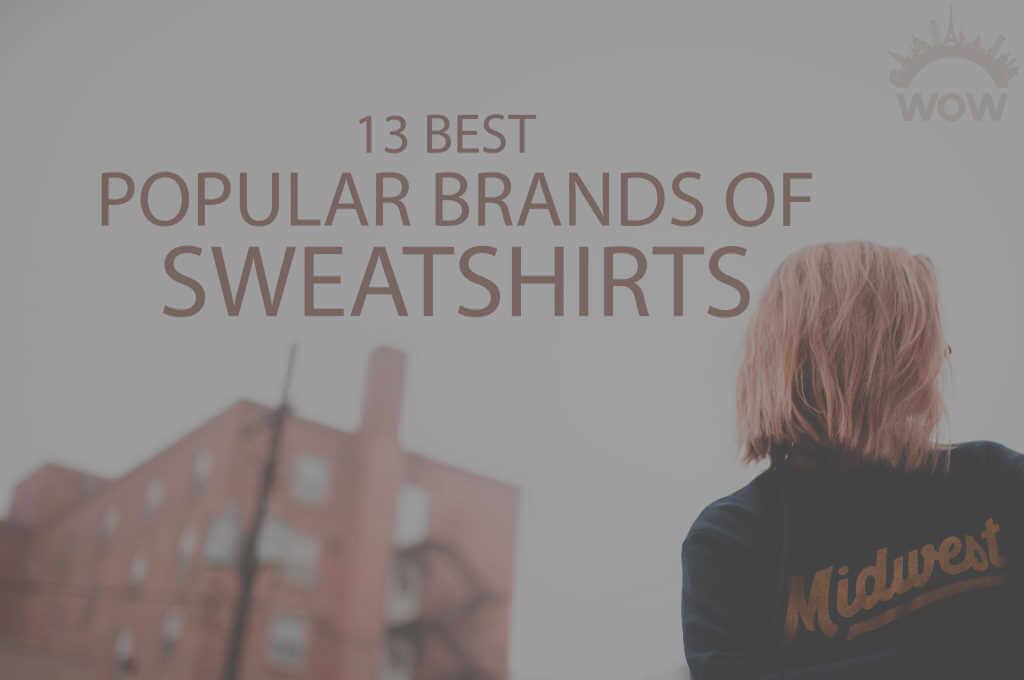 13 Best Popular Brands of Sweatshirts