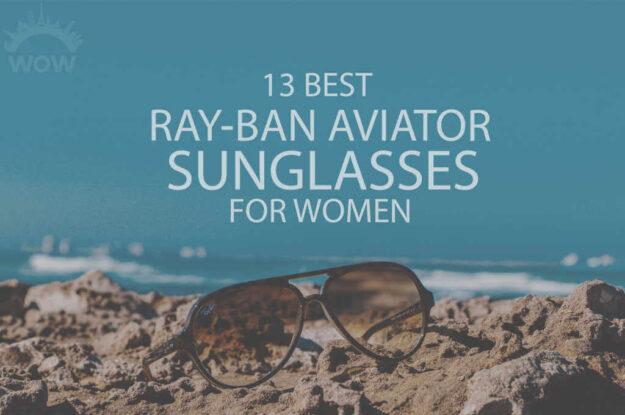 13 Best Ray Bay Aviator Sunglasses for Women