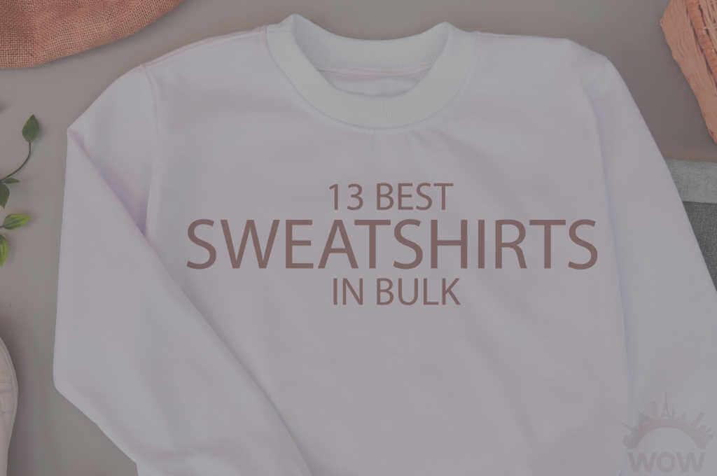 13 Best Sweatshirts in Bulk