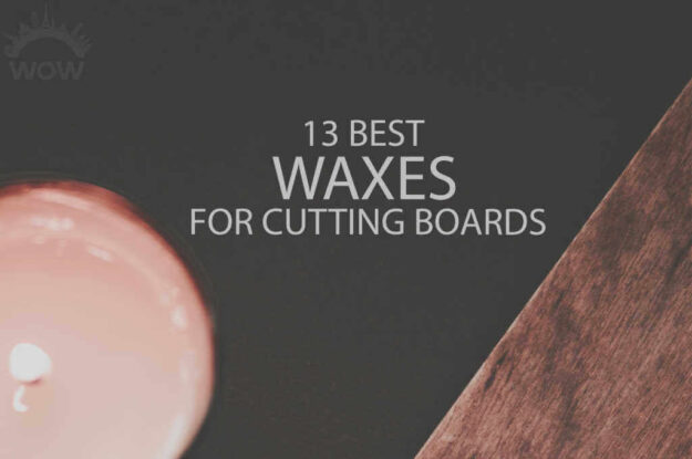 13 Best Waxes for Cutting Boards