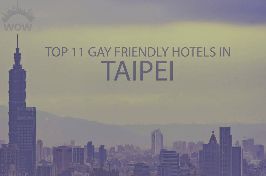 Top 11 Gay Friendly Hotels in Taipei