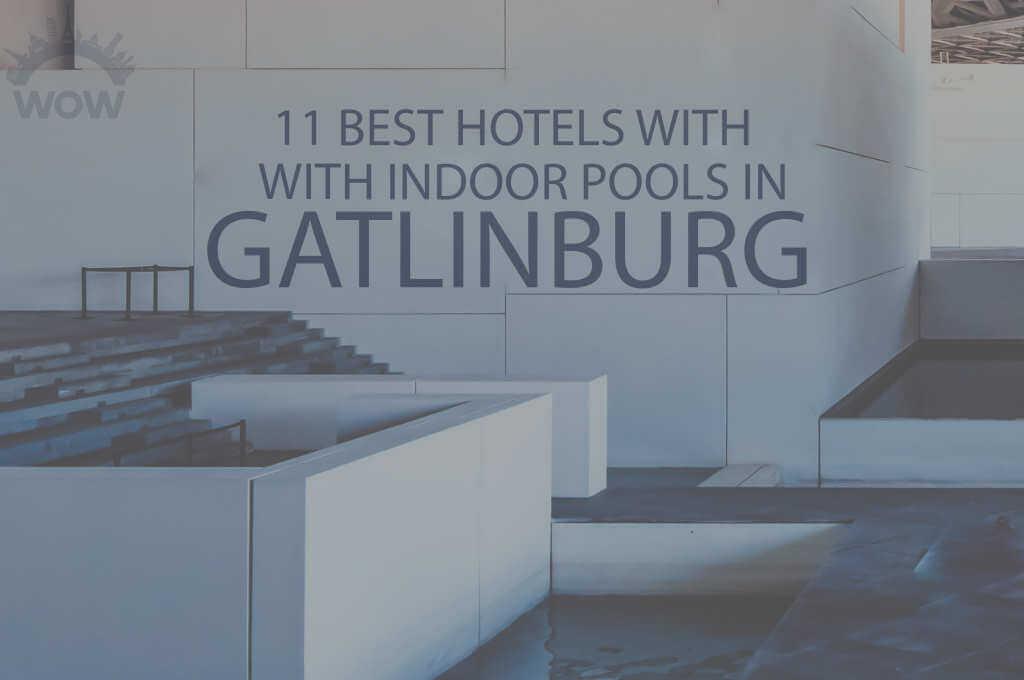 11 Best Hotels with Indoor Pool in Gatlinburg TN