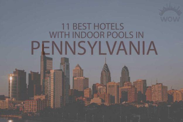 11 Best Hotels with Indoor Pools in Pennsylvania