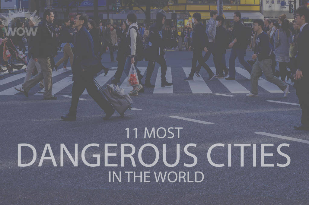 11 Most Dangerous Cities In The World