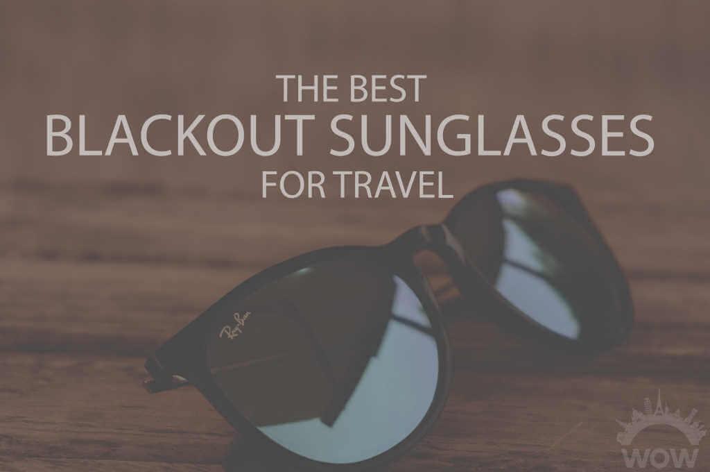 13 Best Blackout Sunglasses for Travel