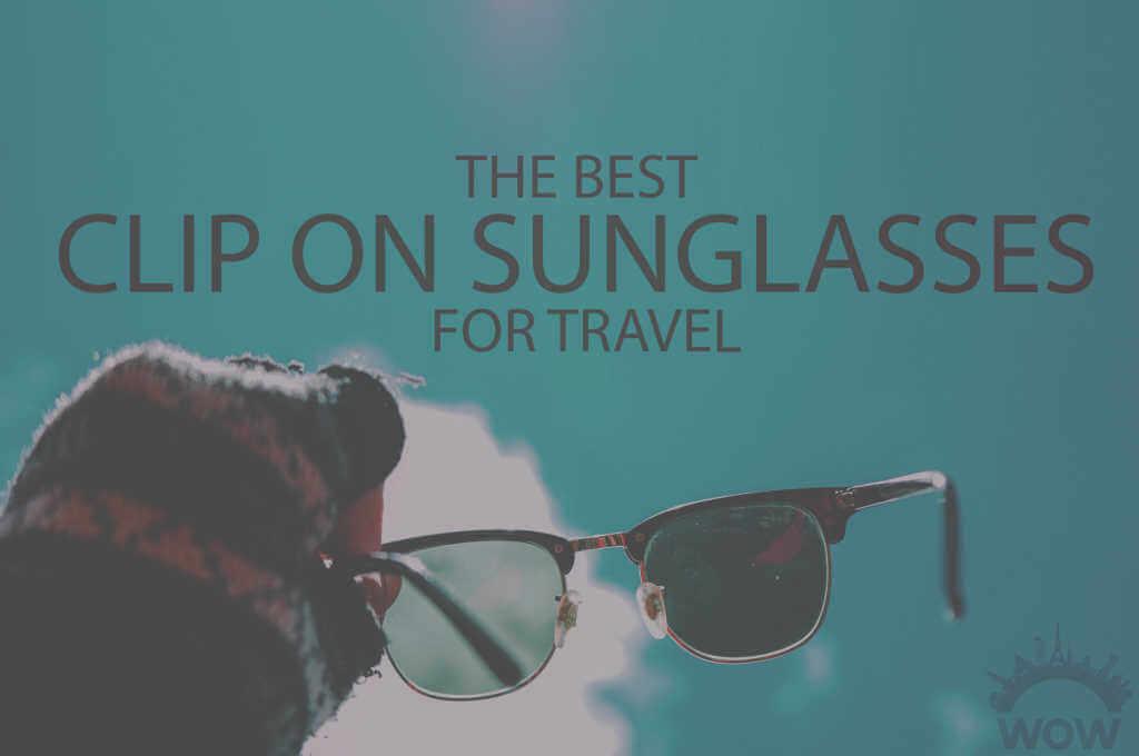 13 Best Clip On Sunglasses for Travel