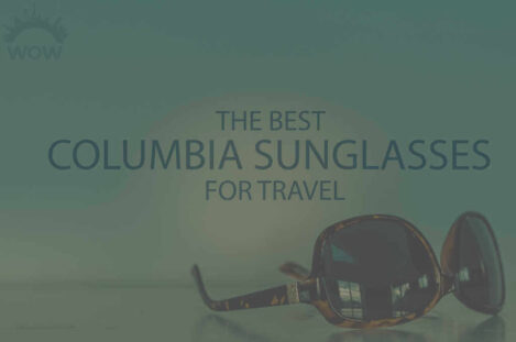 13 Best Columbia Sunglasses for Travel
