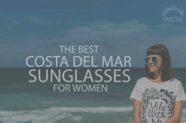 13 Best Costa del Mar Sunglasses for Women