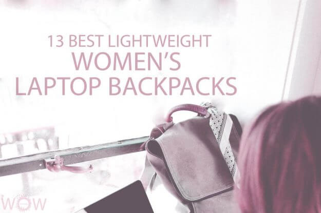 13 Best Lightweight Women's Laptop Backpacks
