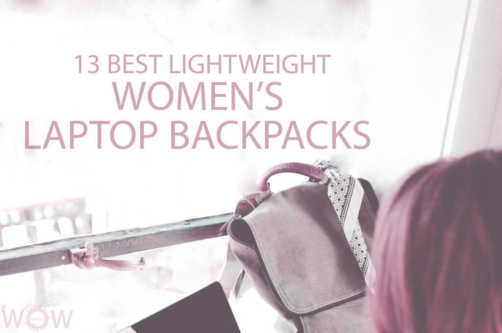 13 Best Lightweight Women's Laptop Backpacks