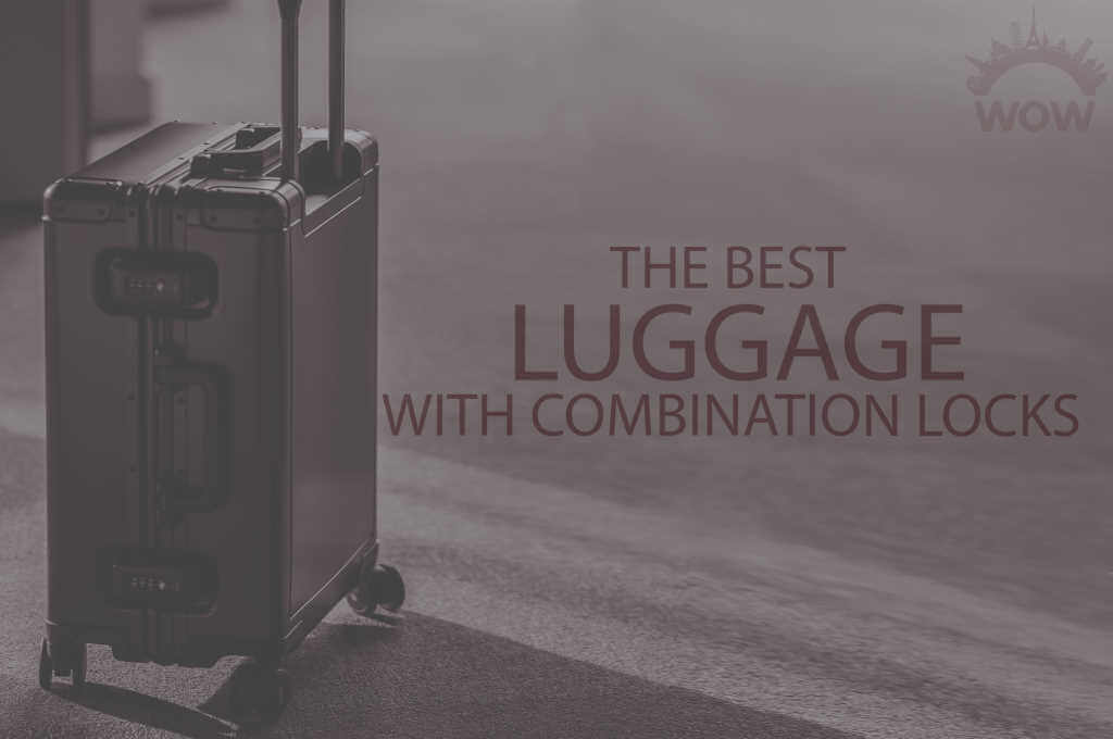 13 Best Luggage with Combination Locks