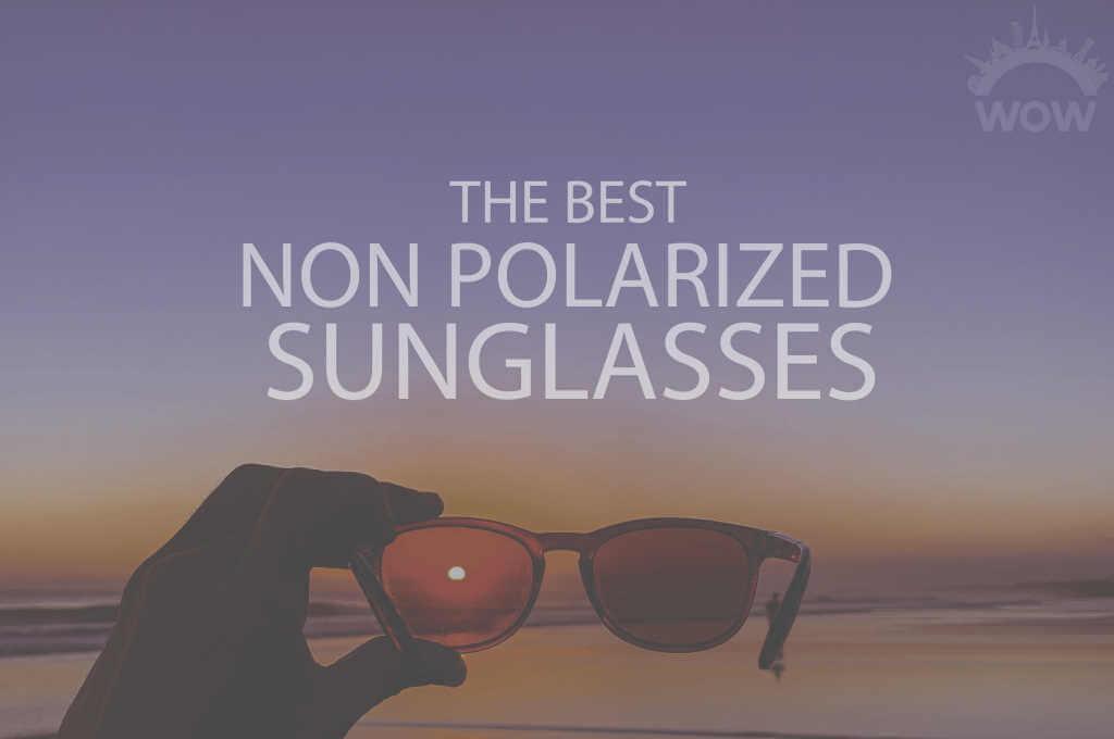 13 Best Non Polarized Sunglasses