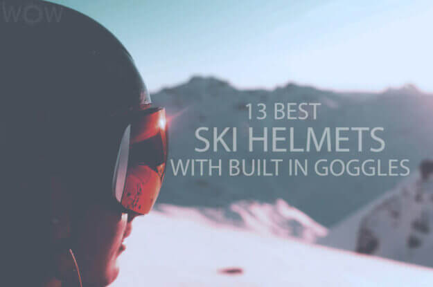 13 Best Ski Helmets With Built In Goggles