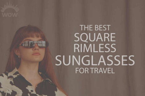 13 Best Square Rimless Sunglasses for Travel
