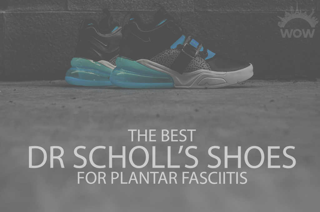 13 Best Dr Scholl's Shoes for Plantar Fasciitis