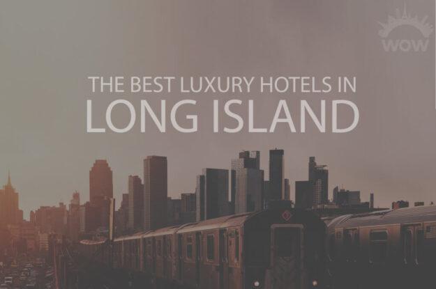 11 Best Luxury Hotels in Long Island