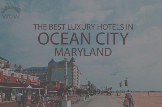 11 Best Luxury Hotels in Ocean City, Maryland
