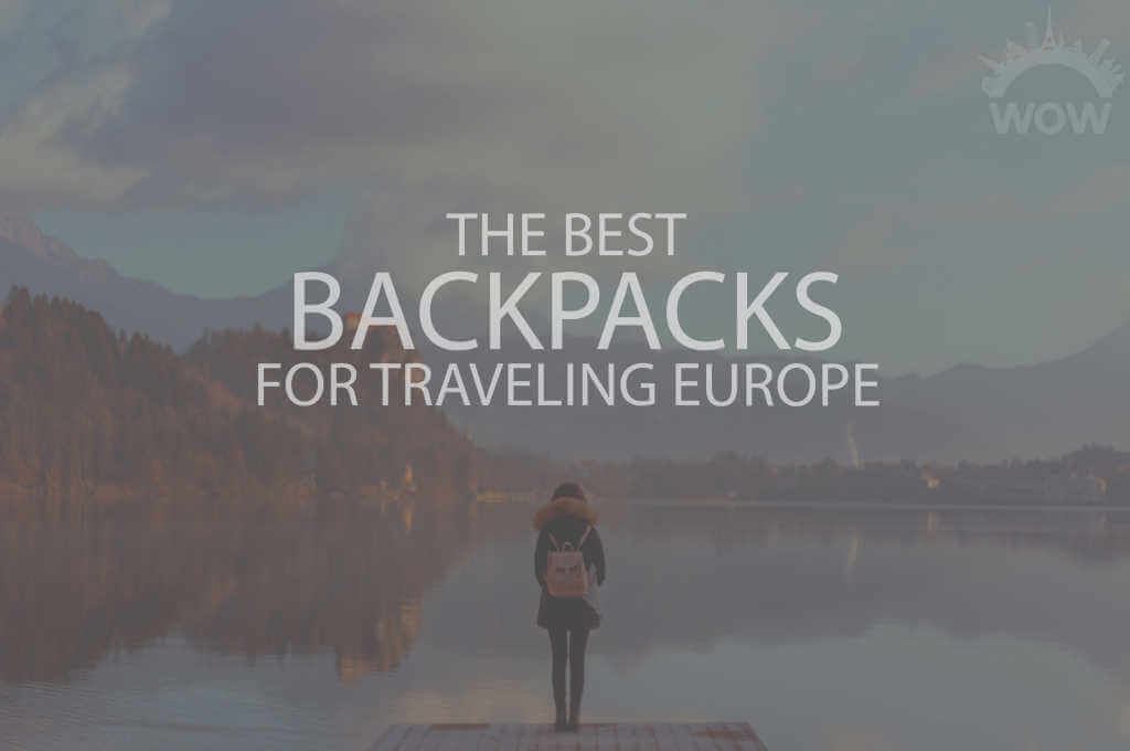 13 Best Backpacks for Traveling Europe