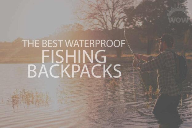 13 Best Waterproof Fishing Backpacks